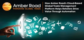 How Amber Road's Cloud-Based Global Trade Management Platform Helps Retailers Drive Value Through Automation