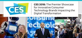 CES 2018: The Premier Showcase for Innovative Consumer Technology Brands Impacting the Digital Transformation