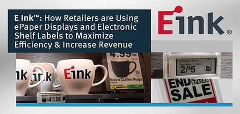 E Ink™ — How Retailers are Using ePaper Displays and Electronic Shelf Labels to Maximize Efficiency & Increase Revenue