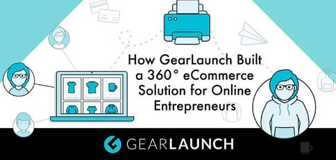 GearLaunch™ — A 360° eCommerce Solution for Online Entrepreneurs Now Featuring Shopify Integration
