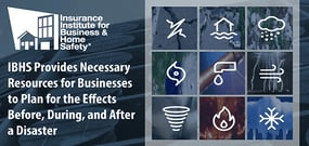 IBHS Provides Necessary Resources for Businesses to Plan for the Effects Before, During, and After a Disaster