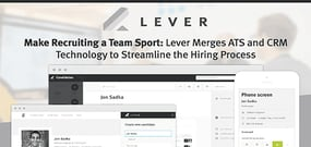 Make Recruiting a Team Sport: Lever Merges ATS and CRM Technology to Streamline the Hiring Process