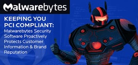 Keeping You PCI Compliant — Malwarebytes Security Software Proactively Protects Customer Information & Brand Reputation