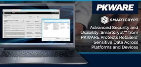 Advanced Security and Usability: Smartcrypt™ from PKWARE Protects Retailers' Sensitive Data Across Platforms and Devices