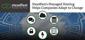 Steadfast Aims to Help Businesses Adapt to Changing Needs Through Flexible, Reliable Managed Hosting Services and Quality Support