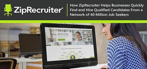 How ZipRecruiter Helps Businesses Quickly Find and Hire Qualified Candidates From a Network of 40 Million Job Seekers