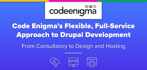 Code Enigma Provides Enterprises a Flexible, Full-Service Approach to Drupal Development — From Consultancy to Design and Hosting