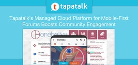 Tapatalk's Managed Cloud Platform for Mobile-First Community Engagement Boosts Organizations' Relationship With Customers