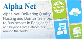 Alpha Net: Delivering Quality Hosting and Domain Services to Businesses in Bangladesh and Beyond From Datacenters Around the World