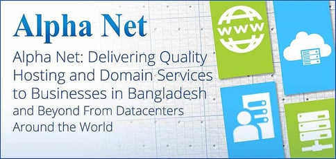 Alpha Net Delivers Quality Hosting Services To Bangladesh And Beyond