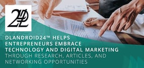 DLAndroid24™ Helps Entrepreneurs Embrace Technology and Digital Marketing Through Research, Articles, and Networking Opportunities