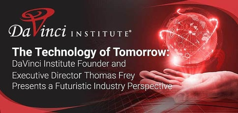 The Technology of Tomorrow: DaVinci Institute Founder and Executive Director Thomas Frey Presents a Futuristic Industry Perspective