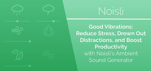 Good Vibrations: Reduce Stress, Drown Out Distractions, and Boost Productivity with Noisli's Ambient Sound Generator