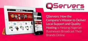 QServers: How the Company's Mission to Deliver Local Support and Quality Hosting is Helping Nigerian Businesses Broadcast Their Brands Online
