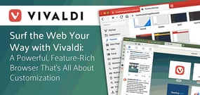 Surf the Web Your Way with Vivaldi: A Powerful, Feature-Rich Browser That's All About Customization