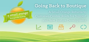 Going Back to Boutique: A Small Orange Returns to Customer-Centric Roots for Support and New Feature Development