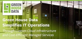 Green House Data: Simplifying IT Operations Through Custom Cloud Infrastructure and Cost-Efficient Managed Services