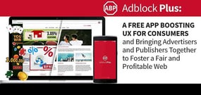 Adblock Plus: A Free App Boosting UX for Consumers and Bringing Advertisers and Publishers Together to Foster a Fair and Profitable Web