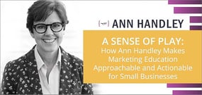 Fostering a Sense of Play: Ann Handley's Energetic Approach to Actionable Marketing Education