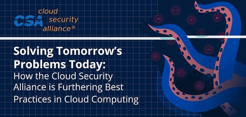 Cloud Security Alliance Delivers Best Practices In Cloud Computing