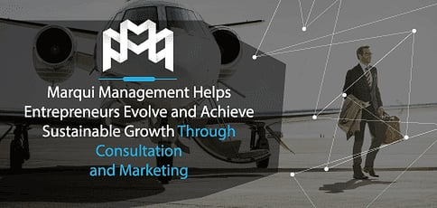 Marqui Management Helps Entrepreneurs Evolve and Achieve Sustainable Growth Through Consultation and Marketing