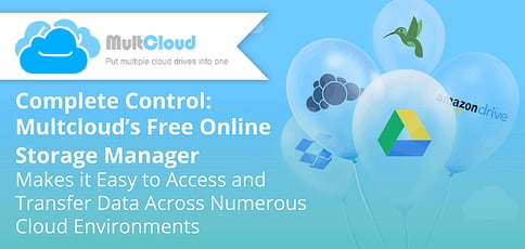 Complete Control: MultCloud's Free Online Storage Manager Makes it Easy to Access and Transfer Data Across Cloud Environments