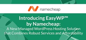 Introducing EasyWP™ by Namecheap: A New Managed WordPress Hosting Solution that Combines Robust Services and Affordability