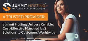 A Trusted Provider: Summit Hosting Delivers Reliable, Cost-Effective Managed IaaS Solutions to Customers Worldwide
