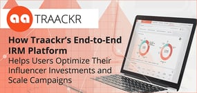 How Traackr's End-to-End IRM Platform Helps Users Optimize Their Influencer Investments and Scale Campaigns
