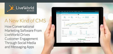 A New Kind of CMS — LiveWorld's Conversational Marketing Software Drives Customer Engagement Through Social Media and Messaging