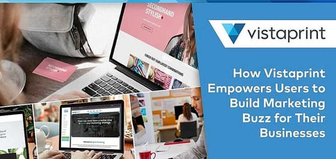How Vistaprint Empowers Users To Build Marketing Buzz