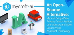 An Open-Source Alternative: Mycroft Brings Data Privacy, Customization, User Agency, and Open Data to Voice Assistant Technology