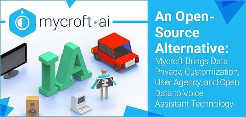 Mycroft Brings Data Privacy And Customization To Voice Assistant Technology