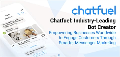 Chatfuel: An Industry-Leading Bot Creator Empowering Businesses Worldwide to Engage Customers Through Smarter Messenger Marketing