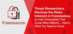 Threat Researchers Disclose the Risks Inherent in Foreshadow, an Intel Vulnerability That Could Affect Millions – Here's What You Need to Know