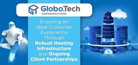Montréal's GloboTech: Ensuring an Ideal Customer Experience Through Robust Hosting Infrastructure and Ongoing Client Partnerships