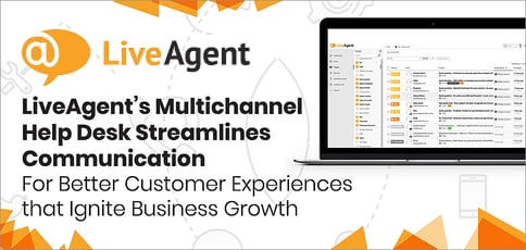 LiveAgent's Multichannel Help Desk Streamlines Communication For Better Customer Experiences That Ignite Business Growth
