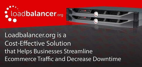 Loadbalancer.org is a Cost-Effective Solution that Helps Businesses Streamline Ecommerce Traffic and Decrease Downtime