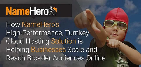 How NameHero's High-Performance, Turnkey Cloud Hosting Solution is Helping Businesses Scale and Reach Broader Audiences Online