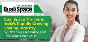 QualiSpace Thrives in India's Rapidly Growing Hosting Industry by Offering Flexibility and Free Plans for SMBs