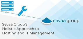 A Holistic Approach: Sevaa Group Delivers Experience-Based, Turnkey Hosting and IT Management Solutions Aligned with Business Goals