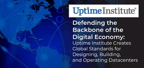Defending the Backbone of the Digital Economy: Uptime Institute Creates Global Standards for Designing, Building, and Operating Datacenters