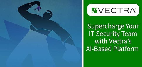 Supercharge Your It Security Team With Vectra