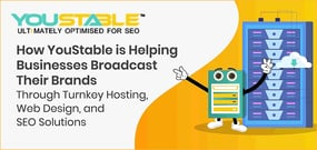How YouStable is Helping Businesses Broadcast Their Brands Through Turnkey Hosting, Web Design, and SEO Solutions