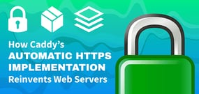 How Caddy's Automatic HTTPS Implementation Reinvents Web Servers and Boosts Security With a Simple Configuration