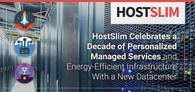 HostSlim Celebrates a Decade of Personalized Managed Services and Energy-Efficient Infrastructure With a New Datacenter