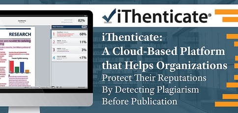 iThenticate: A Cloud-Based Platform that Helps Organizations Protect Their Reputations By Detecting Plagiarism Before Publication