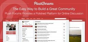 The Easy Way to Build a Great Community — Plush Forums Provides a Polished, All-in-One Platform for Online Discussion
