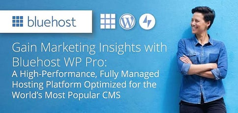 Gain Marketing Insights with Bluehost's WP Pro: A High-Performance, Fully Managed Hosting Platform Optimized for the World's Most Popular CMS