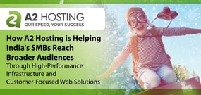How A2 Hosting is Helping India's SMBs Reach Broader Audiences Through High-Performance Infrastructure and Customer-Focused Web Solutions